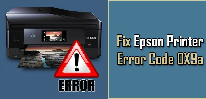 Fix Epson printer error code 0x9a – Step by Step Solutions