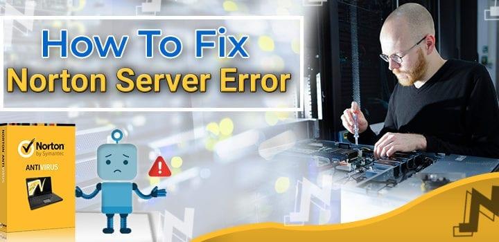 Ways to Fix Norton Server Error