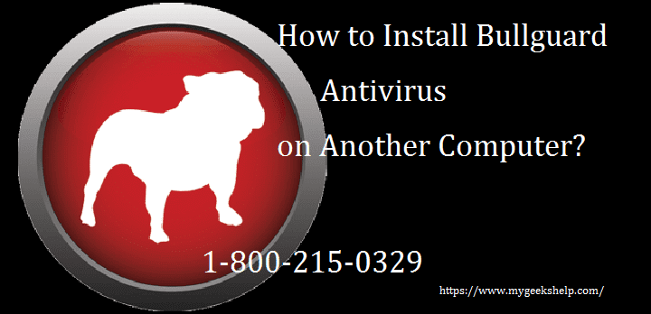 How to Install Bullguard Antivirus on Another Computer?