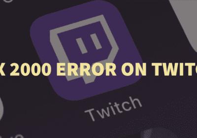 How to Fix Twitch Network Error 2000?