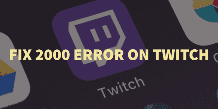 How to Fix Twitch Network Error 2000?
